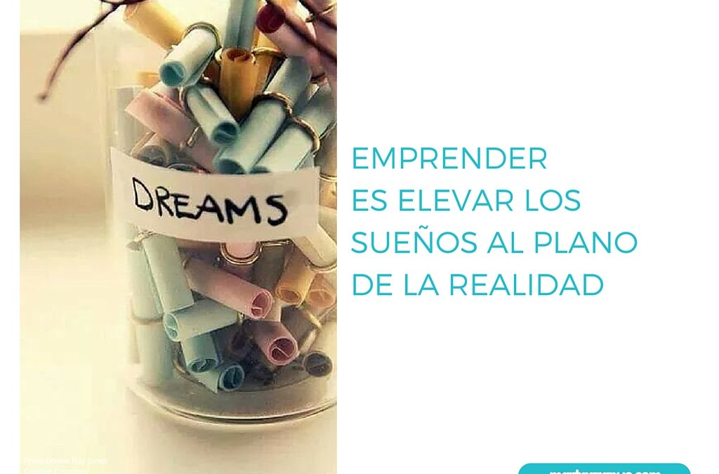 Emprender es elevar los sueños al plano de la realidad